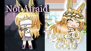 Not Afraid and Tears Of Gold GLMV Gacha Life *Swear And Abuse Warning And Slight Flash Warning*