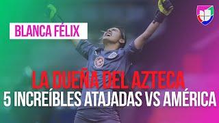 ¡La 'dueña' del estadio Azteca! Las 5 increíbles atajadas de Blanca Félix ante el América