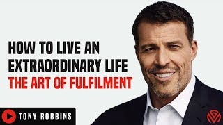 How To Live An Extraordinary Life | The Art Of Fulfilment - TONY ROBBINS