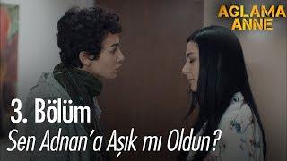Sen Adnan'a Aşık Mı Oldun? - Ağlama Anne 3. Bölüm
