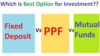 Mutual Fund vs Fixed Deposit vs PPF || Which is Best Option for Investment || Mutual Fund Sahi Hai