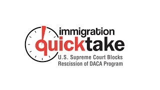 AILA Quicktake #288 - U.S. Supreme Court Blocks Rescission of DACA Program