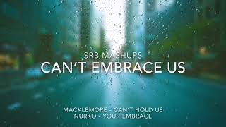 SRB Mashups - Can't Embrace Us (Can't Hold Us // Your Embrace)