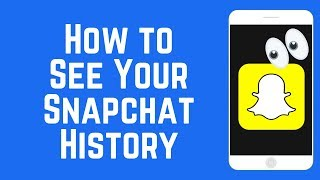 How to See Your Snapchat History - Proof of Snaps Sent & Received