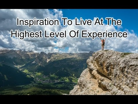 Inspiration To Live At The Highest Of Experience