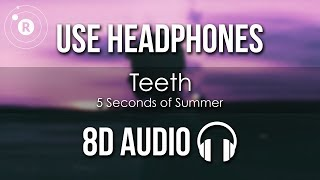 5 Seconds Of Summer   Teeth (8D AUDIO)