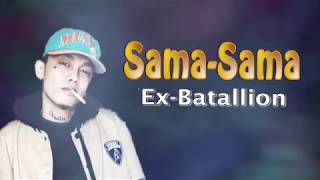 Sama-Sama - Ex Battalion Lyrics