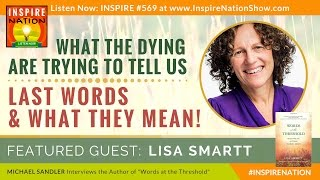 🌟 What the Dying Are Trying to Tell Us! – Last Words & What They Really Mean | LISA SMARTT