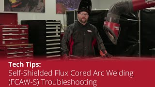 Tech Tip: Flux-Cored/FCAW-S Troubleshooting