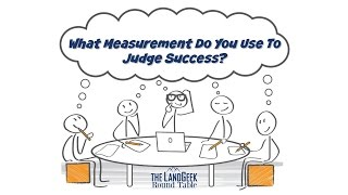 ROUND TABLE-—What Measurement Do You Use To Judge Success?
