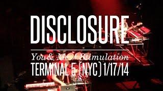 Disclosure - You & Me / Stimulation (Terminal 5 - 1/17/14)