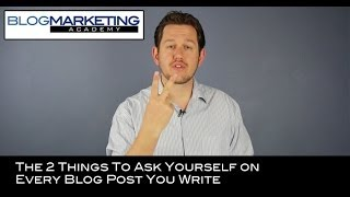 The 2 Things To Ask Yourself on Every Blog Post You Write