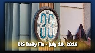 DIS Daily Fix | Your Disney News for 07/10/18