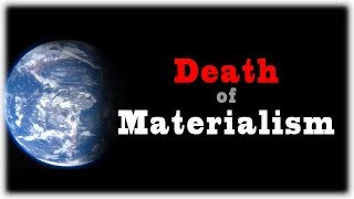 Death of Materialism