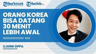 Ujung Oppa Sulit Adaptasi Budaya Ngaret di Indonesia: Di Korea Janjian Datang 30 Menit Lebih Awal