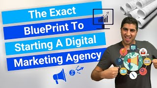 The Exact BluePrint To Starting A Digital Marketing Agency