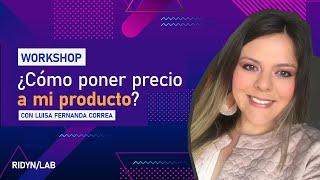 WORKSHOP: Cómo poner precio a mi producto con Luisa Fernanda Correa