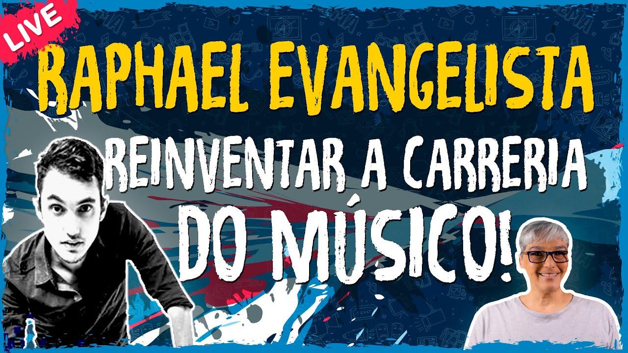 Reinventar a Carreria do Músico com Raphael Evangelista – Live Convidado