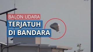 Viral Video Balon Udara Raksasa Terjatuh di Kawasan Bandara Ahmad Yani Semarang
