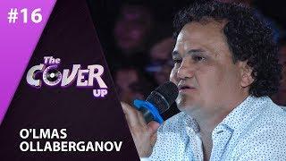 The Cover Up 16-son Olmas Ollaberganov  (4-mavsum 26.07.2019)