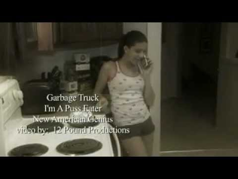 Garbage Truck - I'm a Puss Eater MUSIC VIDEO