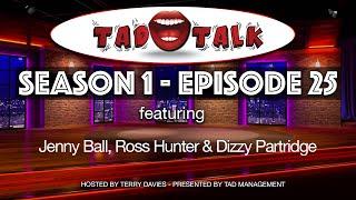 EPISODE 25 | Season 01 - TAD Talk (feat. Jenny Ball, Ross Hunter & Dizzy Pa