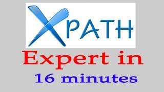 How to Become XPath Expert in 16 Minutes | Xpath tutorial With Live Example - Xpath 3
