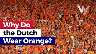 Why do the Dutch wear orange?