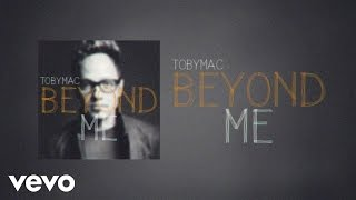 TobyMac - Beyond Me (Lyric Video)