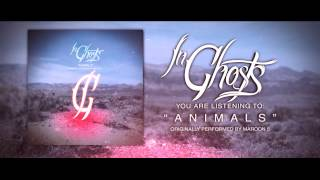 """Animals"" - InGhosts (Maroon 5 Cover)"