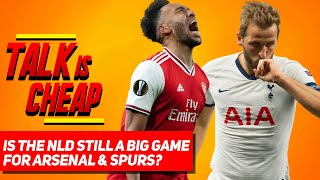 Is the NLD Still a Big Game For Arsenal & Spurs? | Talk Is Cheap