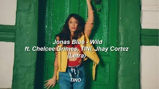 Jonas Blue   Wild Ft. Chelcee Grimes, TINI, Jhay Cortez (Letra)