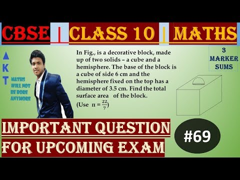 #69 | 3 Marker | CBSE | Class X | In Fig., is a decorative block, made up of two solids – a cube and a hemisphere. The base of the block is a 	cube of side 6 cm and the hemisphere fixed on the top has a diameter of 3.5 cm. Find the total surface area of