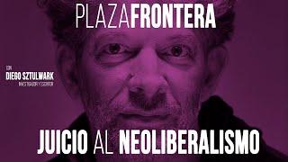 EN LA FRONTERA: JUICIO CONTRA EL NEOLIBERALISMO