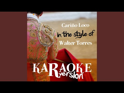 Cariño Loco (In the Style of Walter Torres) (Karaoke Version)