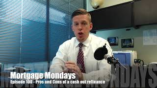 Pros and Cons of a cash out refinance   Mortgage Mondays #100