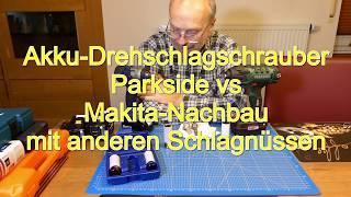 Akku-Drehschlagschrauber Parkside vs Makita-Nachbau BLE 18B mit besseren Schlagnüssen