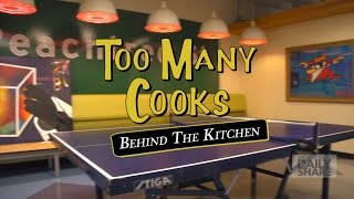 Too Many Cooks: Behind The Kitchen