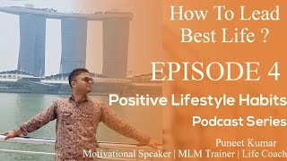 Positive Lifestyle Habits   How To Lead Best Life   Podcast Episode 4   Puneet Kumar : Life Coach