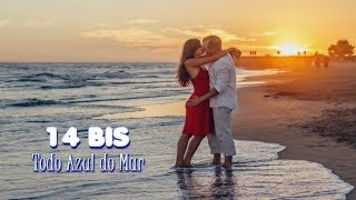14 Bis - Todo Azul do Mar Lyric HD