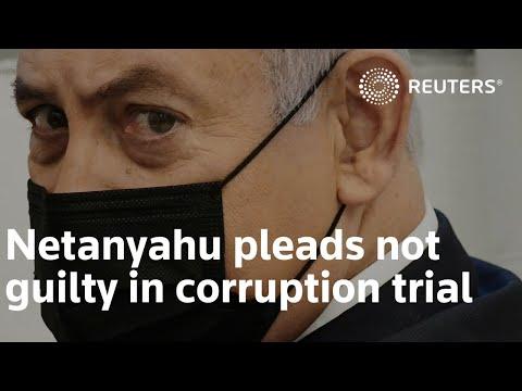 Netanyahu pleads not guilty in corruption trial