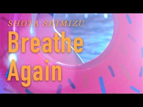 清水翔太 『Breathe Again』Music Video