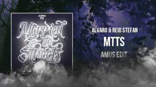 Alvaro & Reid Stefan - MTTS (Amus Edit)