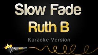 Ruth B   Slow Fade (Karaoke Version)