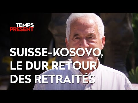 Temps Présent - Suisse-Kosovo, le dur retour des retraités