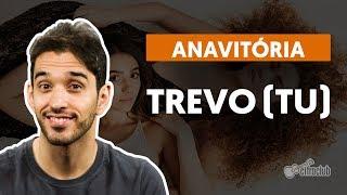 Trevo (Tu) (part. Tiago Iorc) - Anavitória (aula de violão)