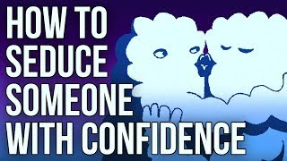 How To Seduce Someone With Confidence