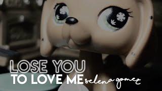 LPS MV: Lose You To Love Me - Selena Gomez