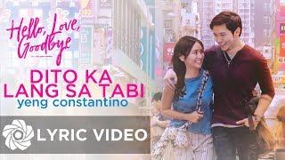 """Dito Ka Lang Sa Tabi - Yeng Constantino (Lyrics)   """"Hello, Love, Goodbye"""" OST"""