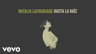 Natalia Lafourcade - Hasta la Raíz (Audio)